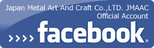 Japan Metal Art And Craft Co.,LTD. JMAAC Official Account[facebook]